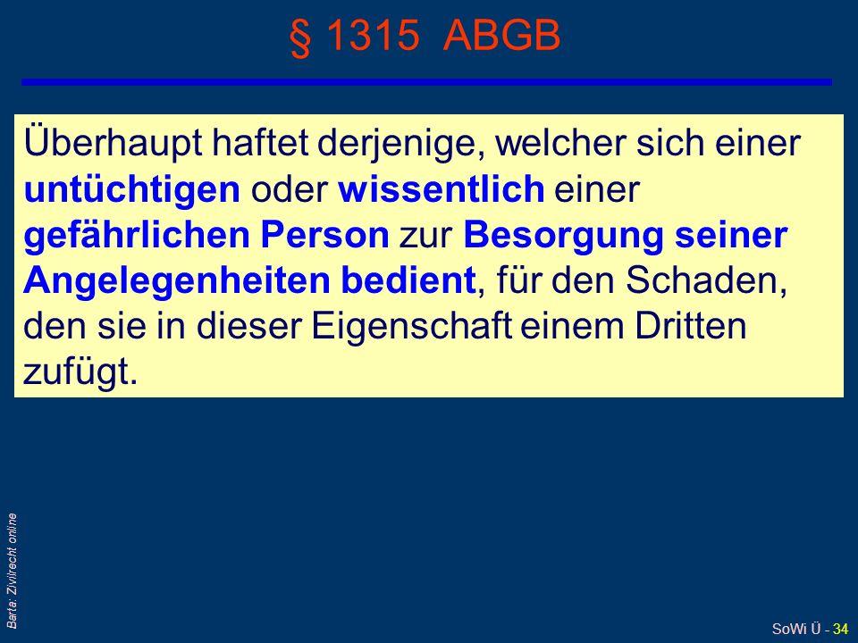 SoWi Ü - 33 Barta: Zivilrecht online § 1313a ABGB Wer einem andern zu einer Leistung verpflichtet ist, haftet ihm für das Verschulden seines gesetzlic