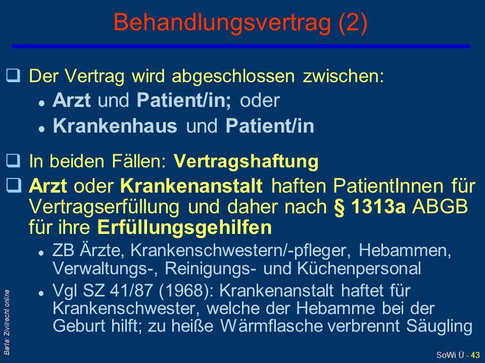 SoWi Ü - 42 Barta: Zivilrecht online Behandlungsvertrag (1) qVertragstypus ist streitig; Typenfreiheit im SchuldR qÜberwiegend wird freier Dienstvertr