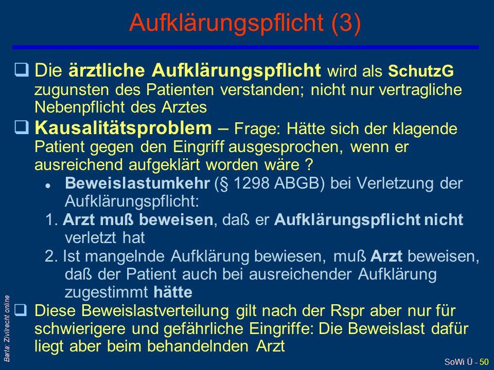 SoWi Ü - 49 Barta: Zivilrecht online Aufklärungspflicht (2) 6.Art der Aufklärung über Risiken; sog Risikoaufklärung : Häufigkeit, lebensbedrohende Ris