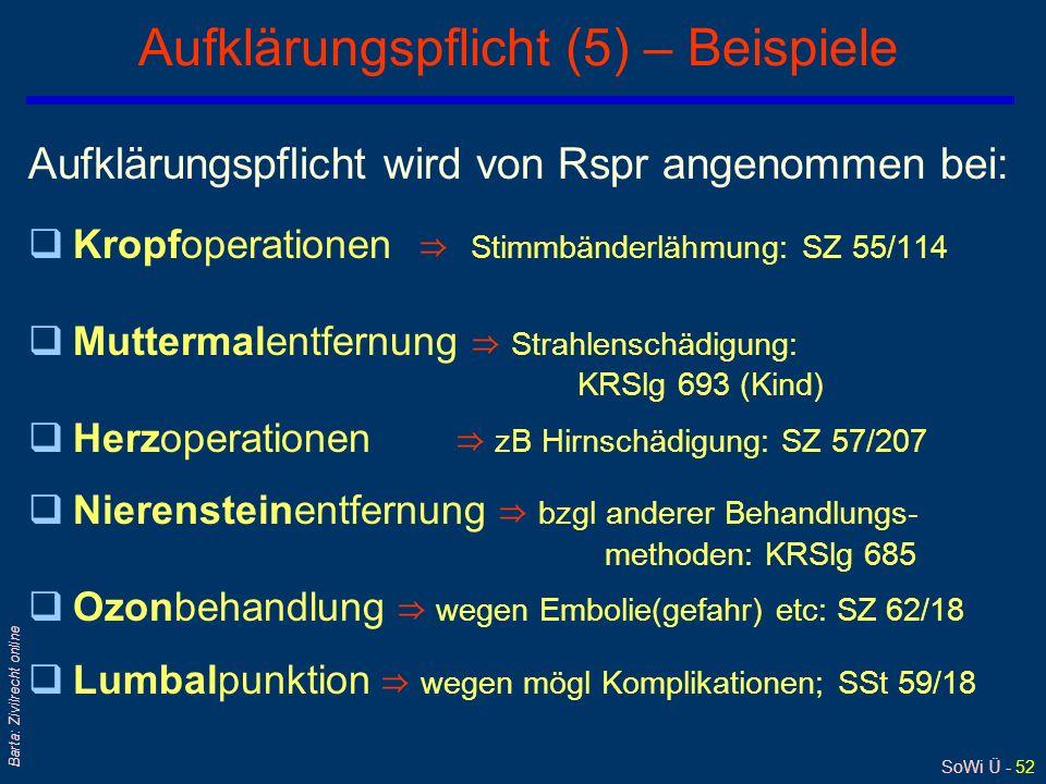 SoWi Ü - 51 Barta: Zivilrecht online Aufklärungspflicht (4) Wann, Wobei ist aufzuklären ? qInsbes in Bezug auf Operationsgefahren; sog Risikoaufklärun