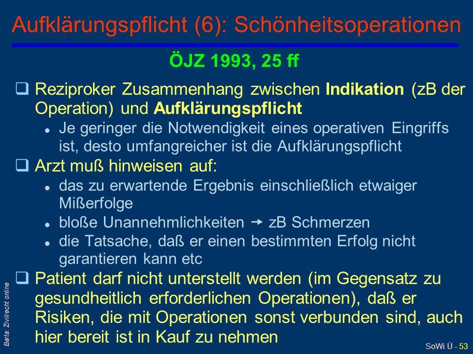SoWi Ü - 52 Barta: Zivilrecht online Aufklärungspflicht (5) – Beispiele Aufklärungspflicht wird von Rspr angenommen bei: Kropfoperationen Stimmbänderl