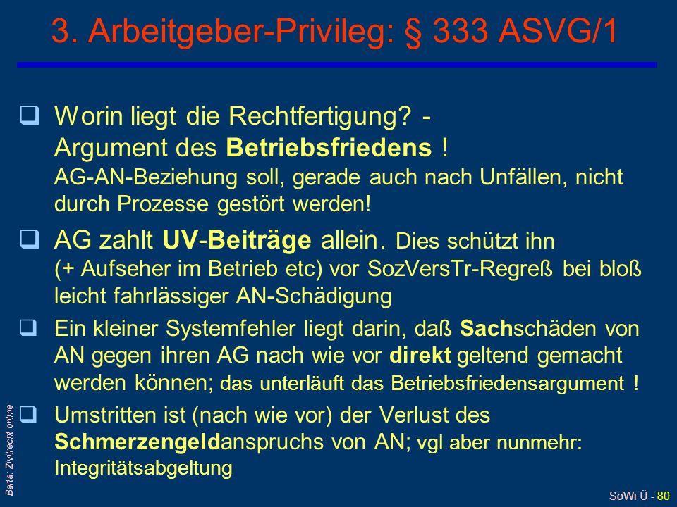 SoWi Ü - 79 Barta: Zivilrecht online 2. Arbeitgeber-Privileg: § 333 ASVG/1 qAG haftet geschädigtem AN (seinen Hinterbliebenen) unmittelbar/ direkt nur