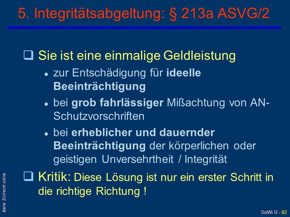 SoWi Ü - 81 Barta: Zivilrecht online 4. Integritätsabgeltung: § 213a ASVG/1 Auszugehen ist von folgendem: qAnsprüche auf Schmerzengeld gehen auf SozVe