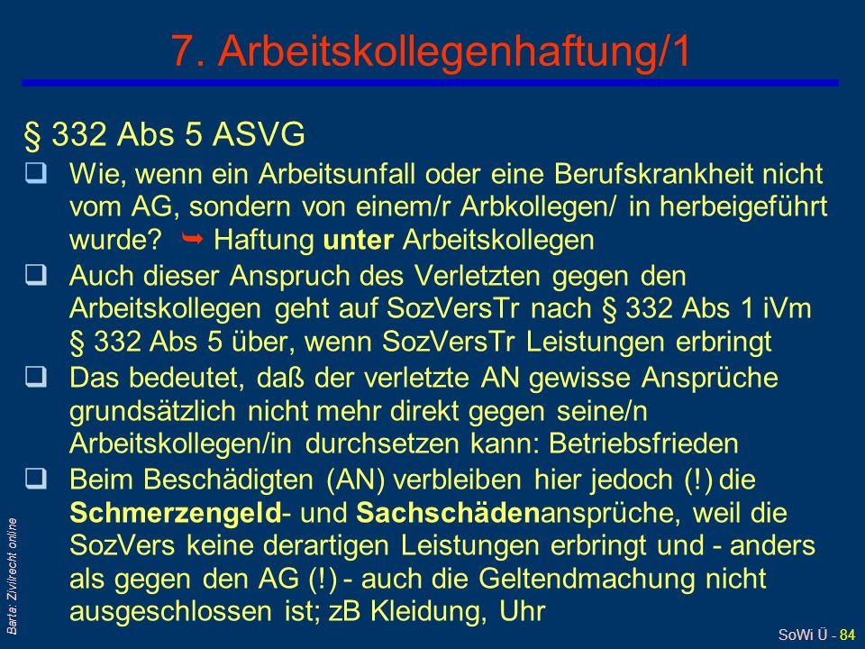 SoWi Ü - 83 Barta: Zivilrecht online 6. Sozialversicherungsträger-Regreß qRichtet sich gegen AG oder Arbeitskollegen qSozVersTr kann die kraft Gesetze