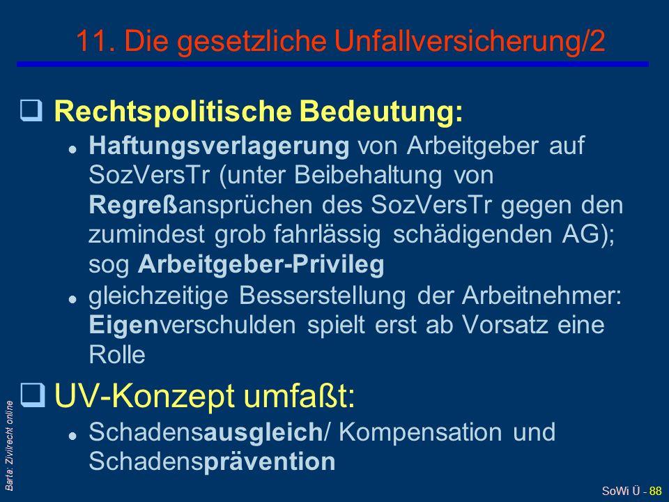 SoWi Ü - 87 Barta: Zivilrecht online 10. Die gesetzliche Unfallversicherung/1 qDie gesetzliche UV schützt bei Arbeitsunfällen und Berufskrankheiten (n