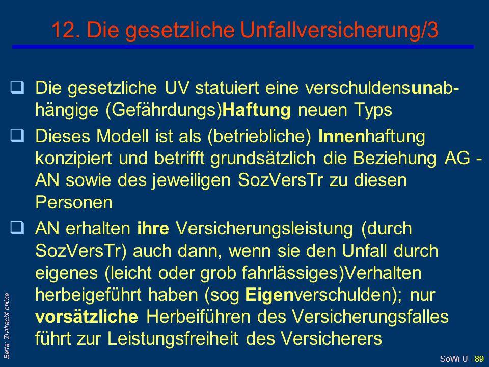 SoWi Ü - 88 Barta: Zivilrecht online 11. Die gesetzliche Unfallversicherung/2 qRechtspolitische Bedeutung: l Haftungsverlagerung von Arbeitgeber auf S
