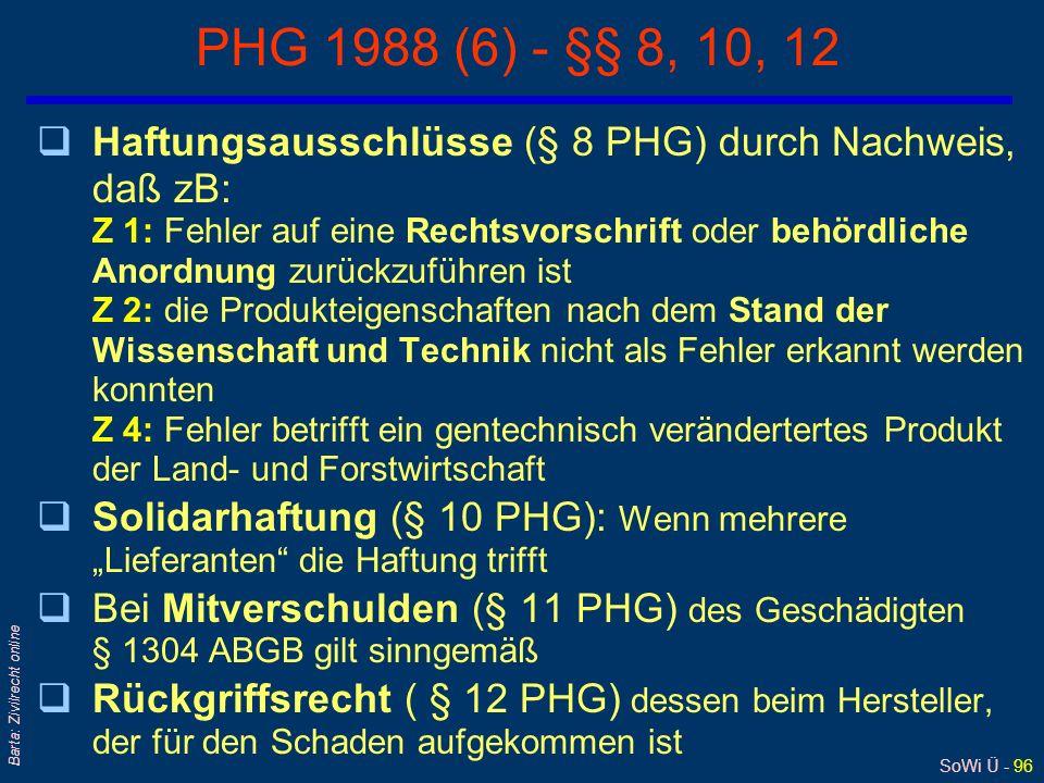 SoWi Ü - 95 Barta: Zivilrecht online PHG 1988 (5) - §§ 5, 6, 7 q§ 5 PHG: Fehlerhaftigkeit eines Produkts... wenn es nicht jene Sicherheit bietet, die