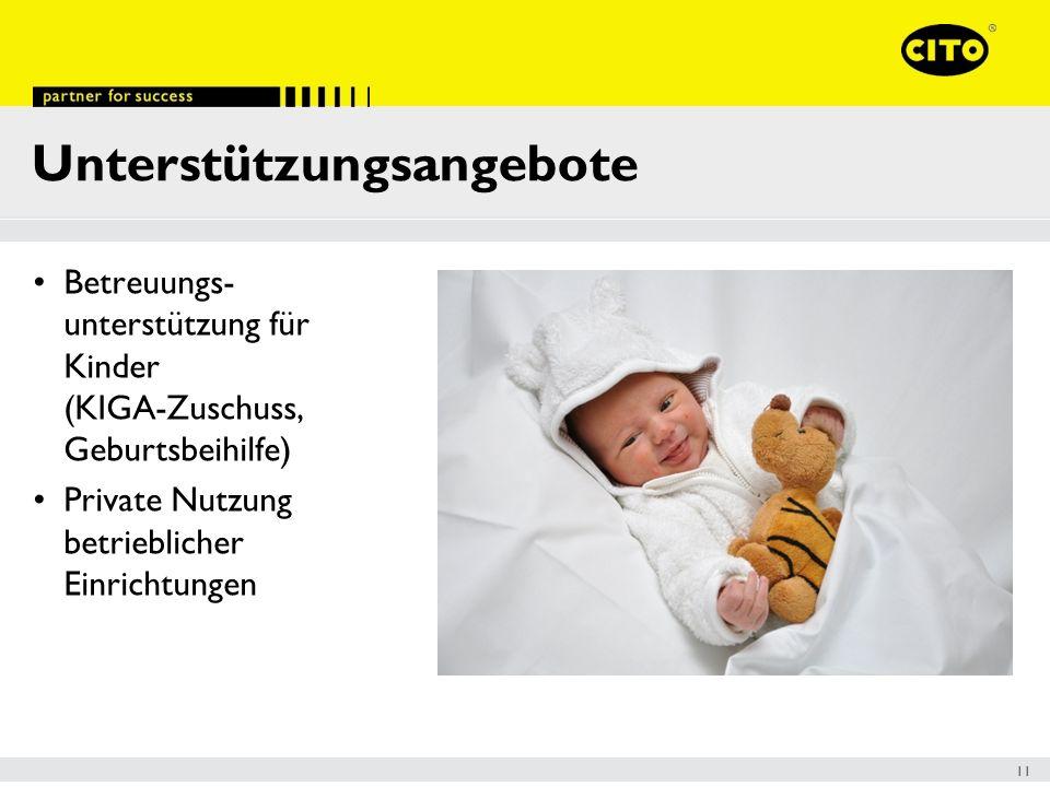 11 Unterstützungsangebote Betreuungs- unterstützung für Kinder (KIGA-Zuschuss, Geburtsbeihilfe) Private Nutzung betrieblicher Einrichtungen