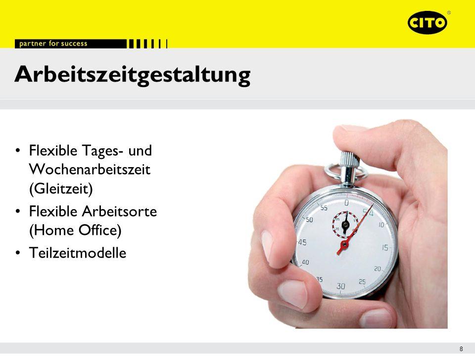 8 Arbeitszeitgestaltung Flexible Tages- und Wochenarbeitszeit (Gleitzeit) Flexible Arbeitsorte (Home Office) Teilzeitmodelle