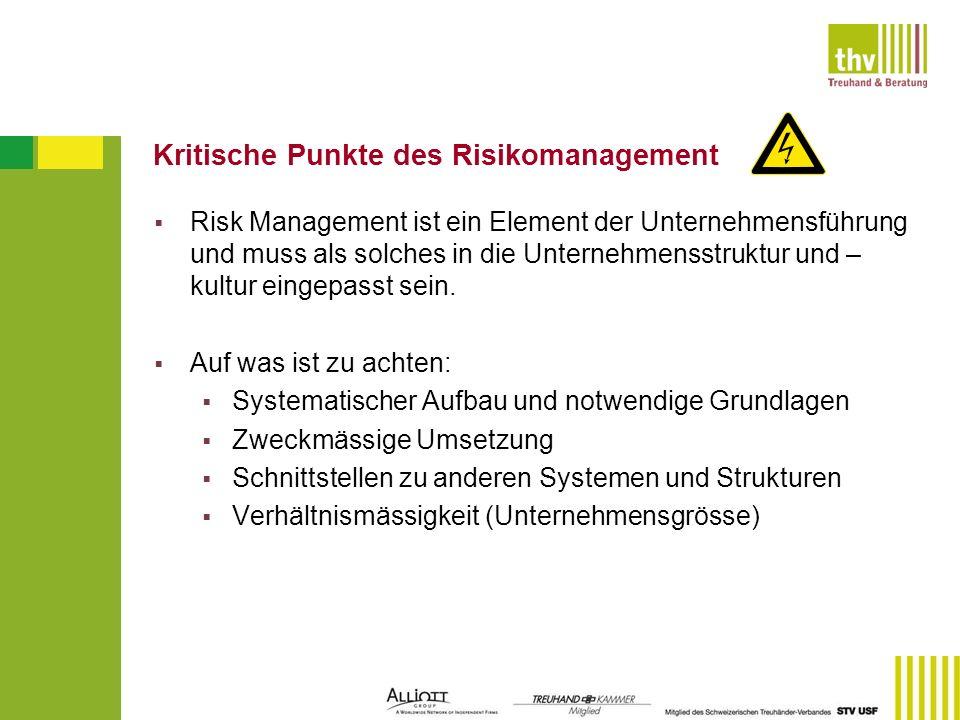 Kritische Punkte des Risikomanagement Risk Management ist ein Element der Unternehmensführung und muss als solches in die Unternehmensstruktur und – k