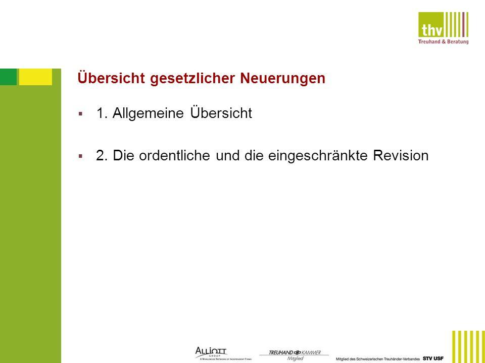 Übersicht gesetzlicher Neuerungen 1. Allgemeine Übersicht 2. Die ordentliche und die eingeschränkte Revision