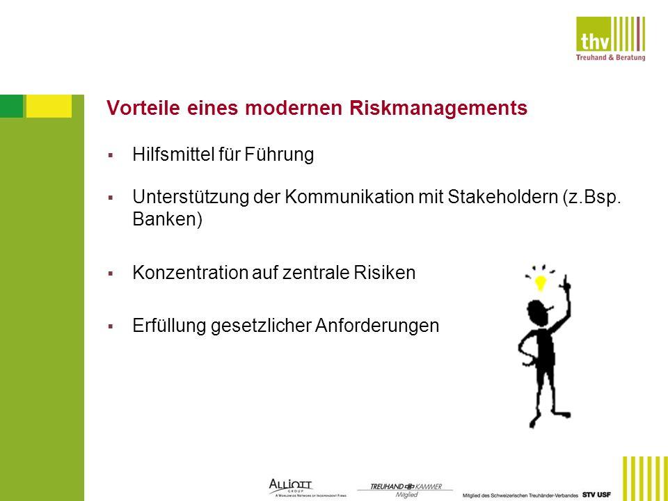 Vorteile eines modernen Riskmanagements Hilfsmittel für Führung Unterstützung der Kommunikation mit Stakeholdern (z.Bsp. Banken) Konzentration auf zen