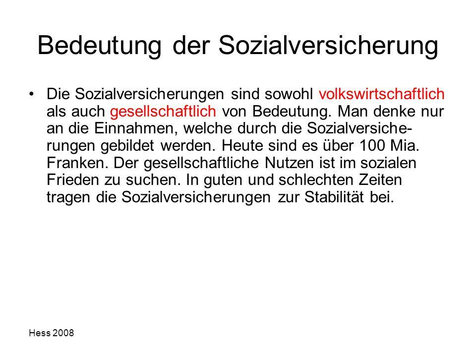 Hess 2008 Bedeutung der Sozialversicherung Die Sozialversicherungen sind sowohl volkswirtschaftlich als auch gesellschaftlich von Bedeutung. Man denke