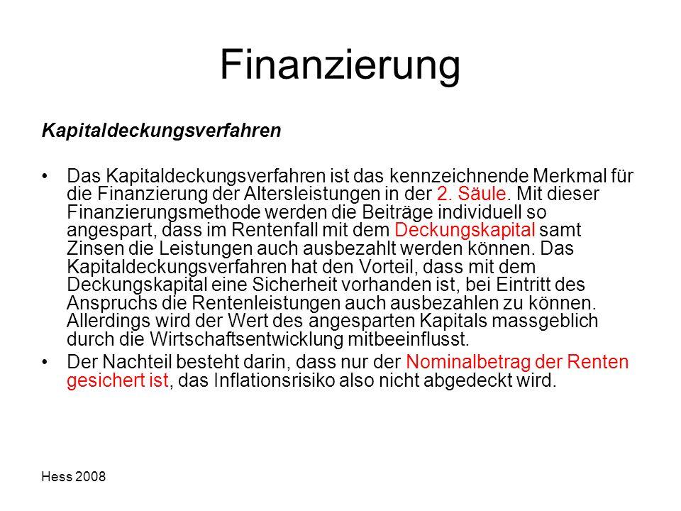 Hess 2008 Finanzierung Kapitaldeckungsverfahren Das Kapitaldeckungsverfahren ist das kennzeichnende Merkmal für die Finanzierung der Altersleistungen