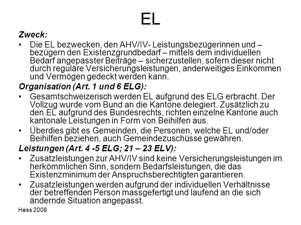Hess 2008 EL Zweck: Die EL bezwecken, den AHV/IV- Leistungsbezügerinnen und – bezügern den Existenzgrundbedarf – mittels dem individuellen Bedarf ange