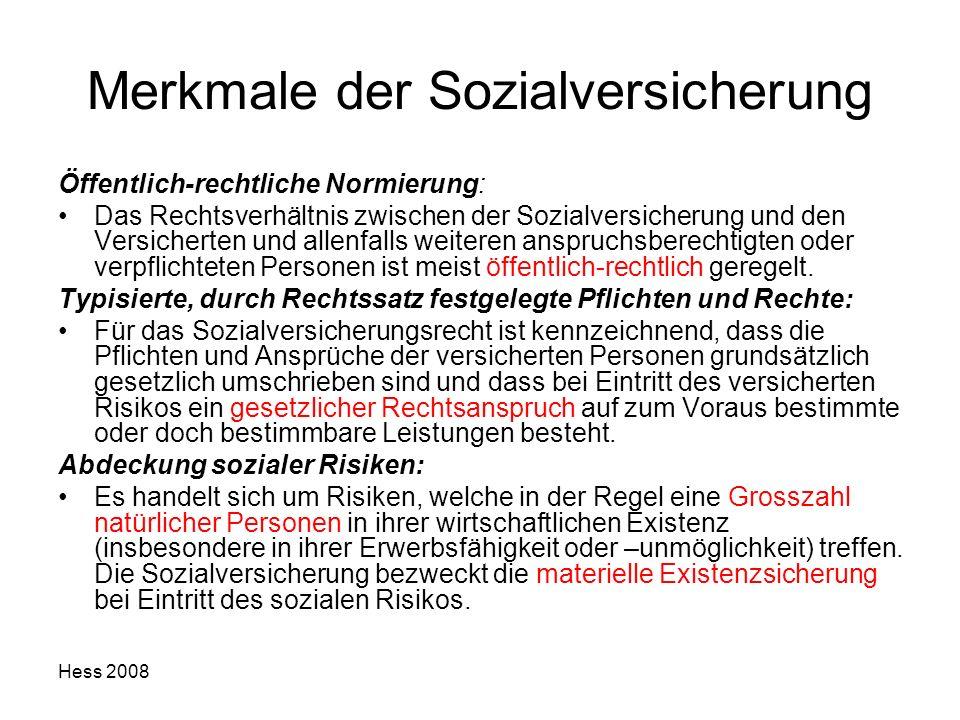 Hess 2008 Merkmale der Sozialversicherung Öffentlich-rechtliche Normierung: Das Rechtsverhältnis zwischen der Sozialversicherung und den Versicherten