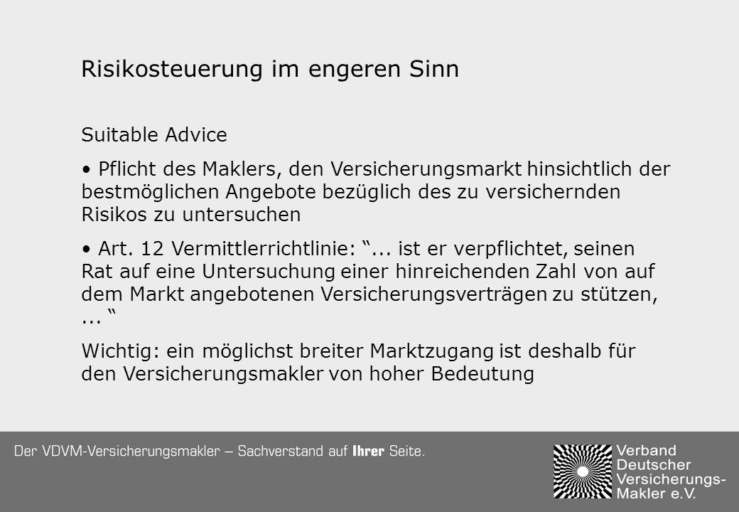 Risikosteuerung im engeren Sinn Suitable Advice Pflicht des Maklers, den Versicherungsmarkt hinsichtlich der bestmöglichen Angebote bezüglich des zu versichernden Risikos zu untersuchen Art.