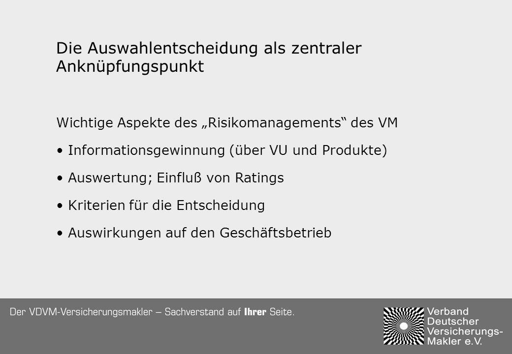 Die Auswahlentscheidung als zentraler Anknüpfungspunkt Wichtige Aspekte des Risikomanagements des VM Informationsgewinnung (über VU und Produkte) Auswertung; Einfluß von Ratings Kriterien für die Entscheidung Auswirkungen auf den Geschäftsbetrieb
