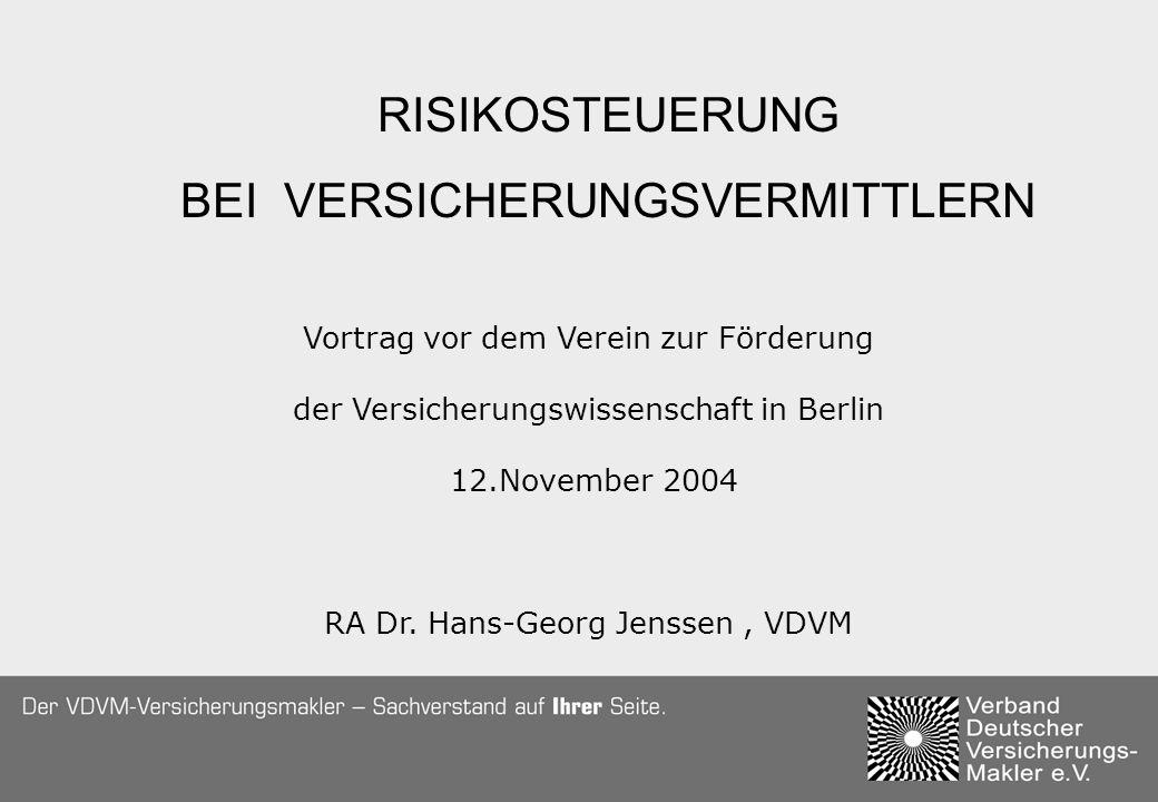 RISIKOSTEUERUNG BEI VERSICHERUNGSVERMITTLERN Vortrag vor dem Verein zur Förderung der Versicherungswissenschaft in Berlin 12.November 2004 RA Dr. Hans