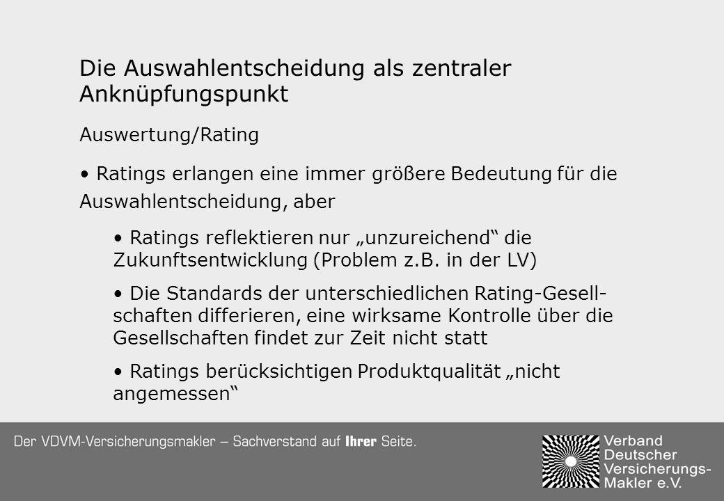 Die Auswahlentscheidung als zentraler Anknüpfungspunkt Auswertung/Rating Ratings erlangen eine immer größere Bedeutung für die Auswahlentscheidung, aber Ratings reflektieren nur unzureichend die Zukunftsentwicklung (Problem z.B.