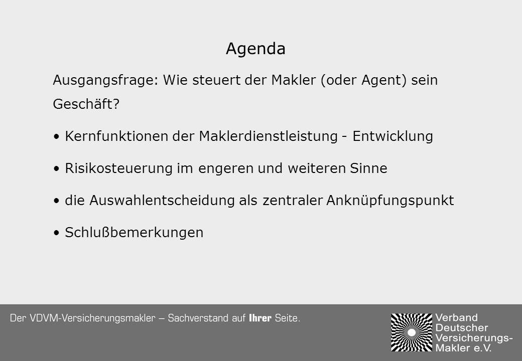 Agenda Ausgangsfrage: Wie steuert der Makler (oder Agent) sein Geschäft? Kernfunktionen der Maklerdienstleistung - Entwicklung Risikosteuerung im enge