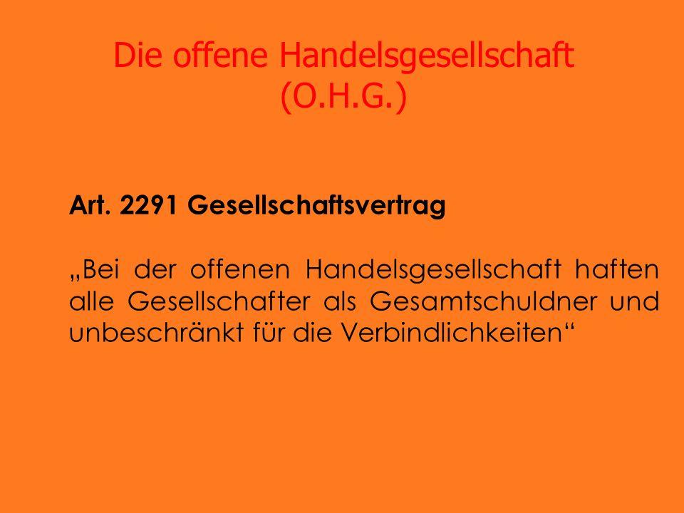 Die offene Handelsgesellschaft (O.H.G.) Art. 2291 Gesellschaftsvertrag Bei der offenen Handelsgesellschaft haften alle Gesellschafter als Gesamtschuld