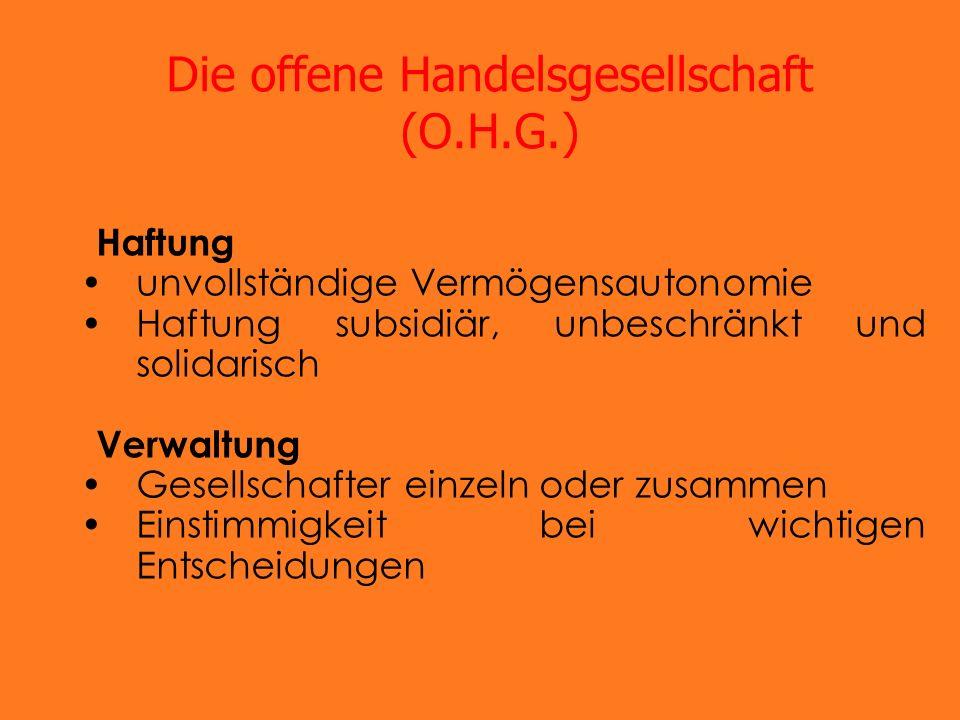 Die offene Handelsgesellschaft (O.H.G.) Haftung unvollständige Vermögensautonomie Haftung subsidiär, unbeschränkt und solidarisch Verwaltung Gesellsch