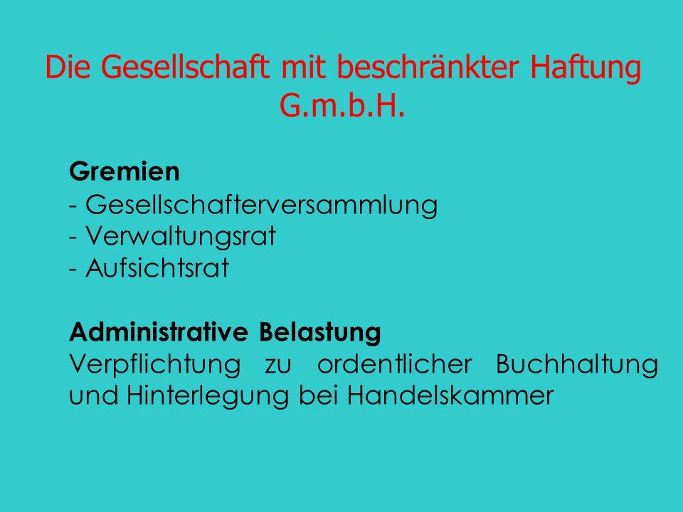 Die Gesellschaft mit beschränkter Haftung G.m.b.H. Gremien - Gesellschafterversammlung - Verwaltungsrat - Aufsichtsrat Administrative Belastung Verpfl