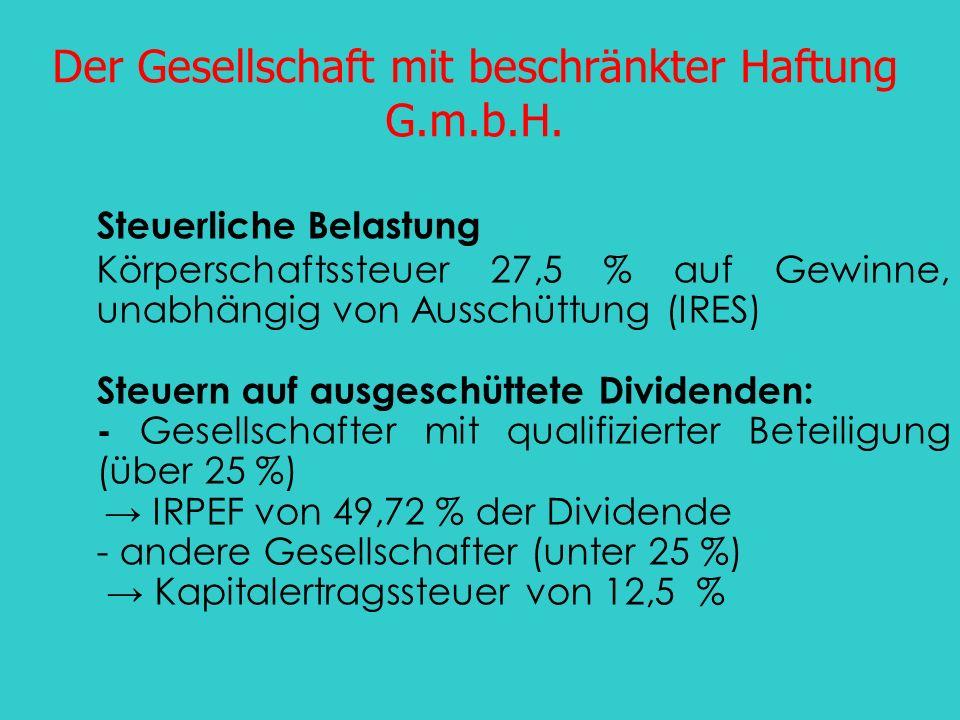 Der Gesellschaft mit beschränkter Haftung G.m.b.H. Steuerliche Belastung Körperschaftssteuer 27,5 % auf Gewinne, unabhängig von Ausschüttung (IRES) St