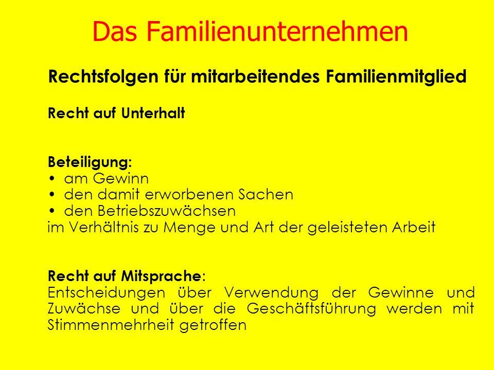Das Familienunternehmen Rechtsfolgen für mitarbeitendes Familienmitglied Recht auf Unterhalt Beteiligung: am Gewinn den damit erworbenen Sachen den Be