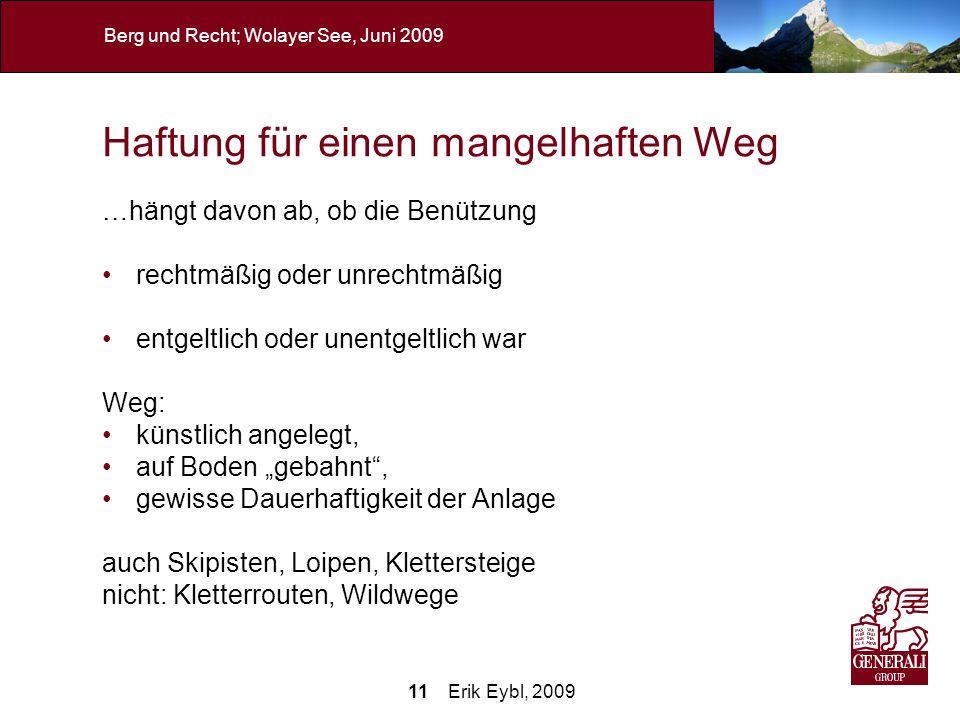 11 Erik Eybl, 2009 Berg und Recht; Wolayer See, Juni 2009 Haftung für einen mangelhaften Weg …hängt davon ab, ob die Benützung rechtmäßig oder unrecht