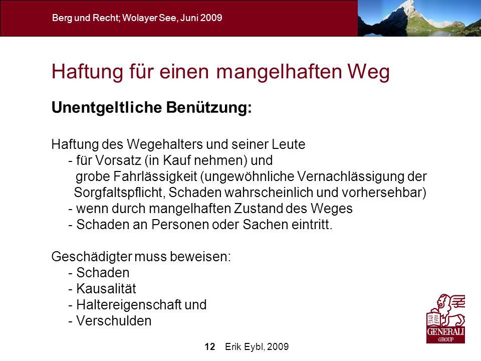12 Erik Eybl, 2009 Berg und Recht; Wolayer See, Juni 2009 Haftung für einen mangelhaften Weg Unentgeltliche Benützung: Haftung des Wegehalters und sei