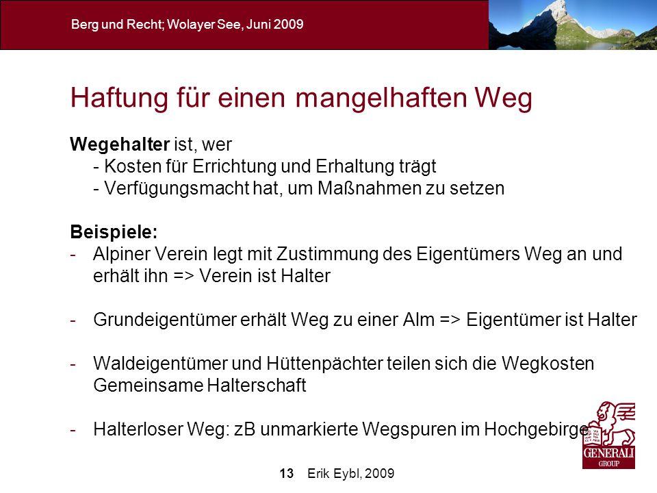 13 Erik Eybl, 2009 Berg und Recht; Wolayer See, Juni 2009 Haftung für einen mangelhaften Weg Wegehalter ist, wer - Kosten für Errichtung und Erhaltung