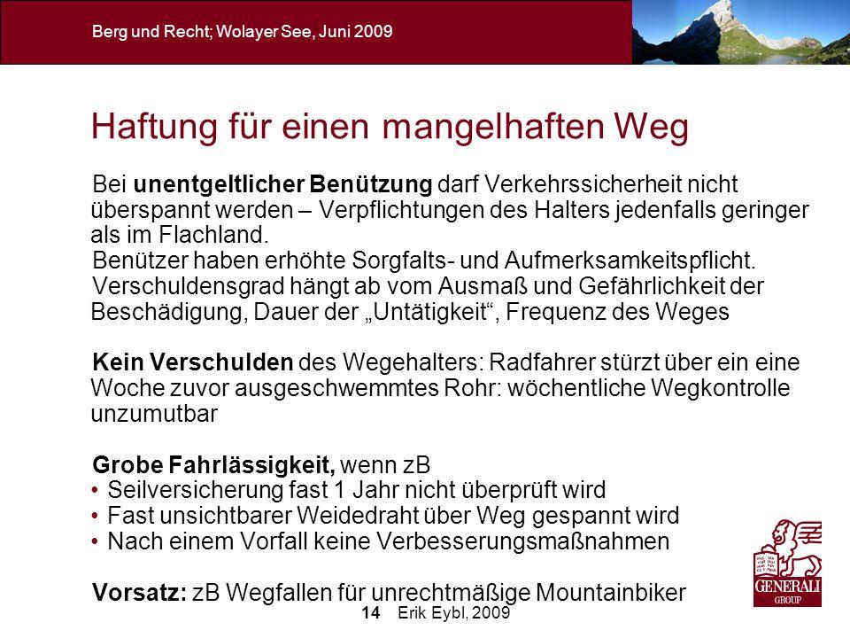 14 Erik Eybl, 2009 Berg und Recht; Wolayer See, Juni 2009 Haftung für einen mangelhaften Weg Bei unentgeltlicher Benützung darf Verkehrssicherheit nic