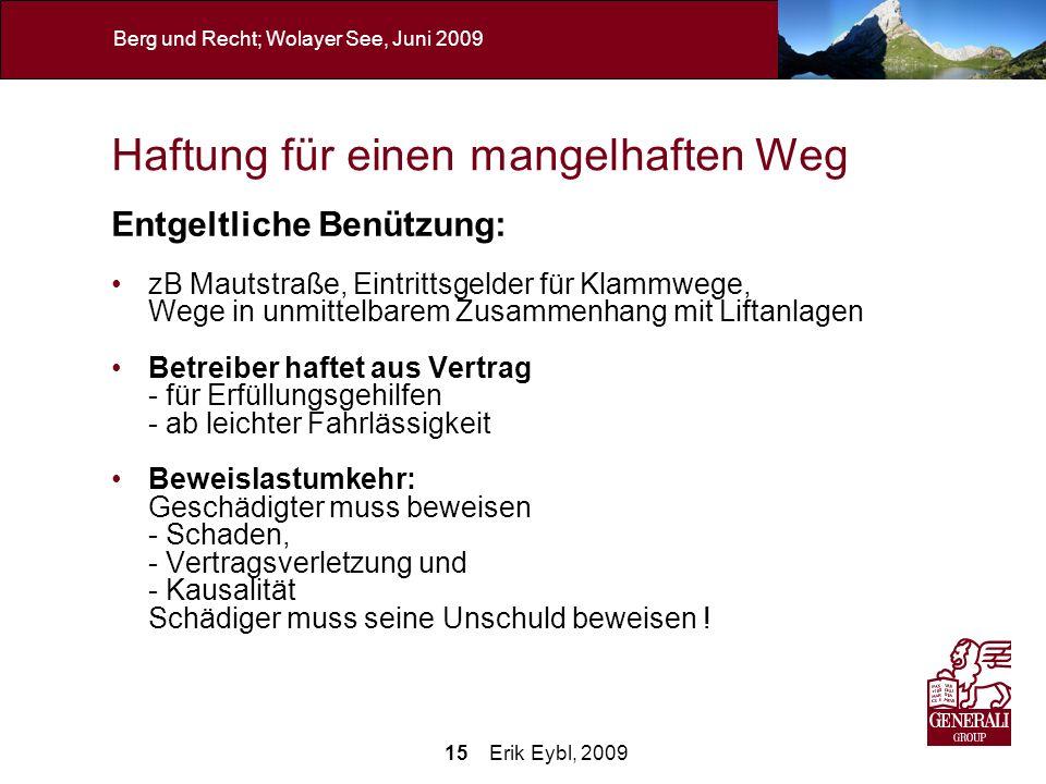 15 Erik Eybl, 2009 Berg und Recht; Wolayer See, Juni 2009 Haftung für einen mangelhaften Weg Entgeltliche Benützung: zB Mautstraße, Eintrittsgelder fü