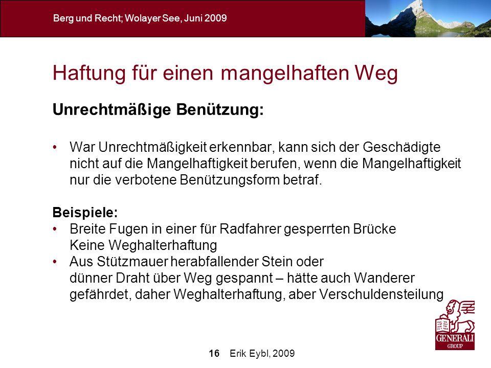 16 Erik Eybl, 2009 Berg und Recht; Wolayer See, Juni 2009 Haftung für einen mangelhaften Weg Unrechtmäßige Benützung: War Unrechtmäßigkeit erkennbar,