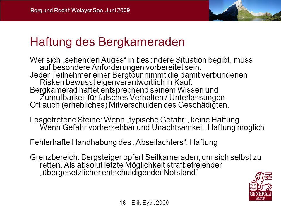 18 Erik Eybl, 2009 Berg und Recht; Wolayer See, Juni 2009 Haftung des Bergkameraden Wer sich sehenden Auges in besondere Situation begibt, muss auf be