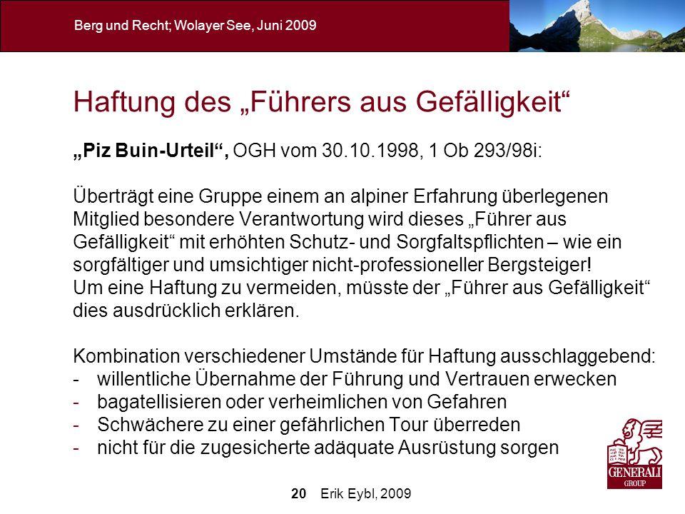 20 Erik Eybl, 2009 Berg und Recht; Wolayer See, Juni 2009 Haftung des Führers aus Gefälligkeit Piz Buin-Urteil, OGH vom 30.10.1998, 1 Ob 293/98i: Über