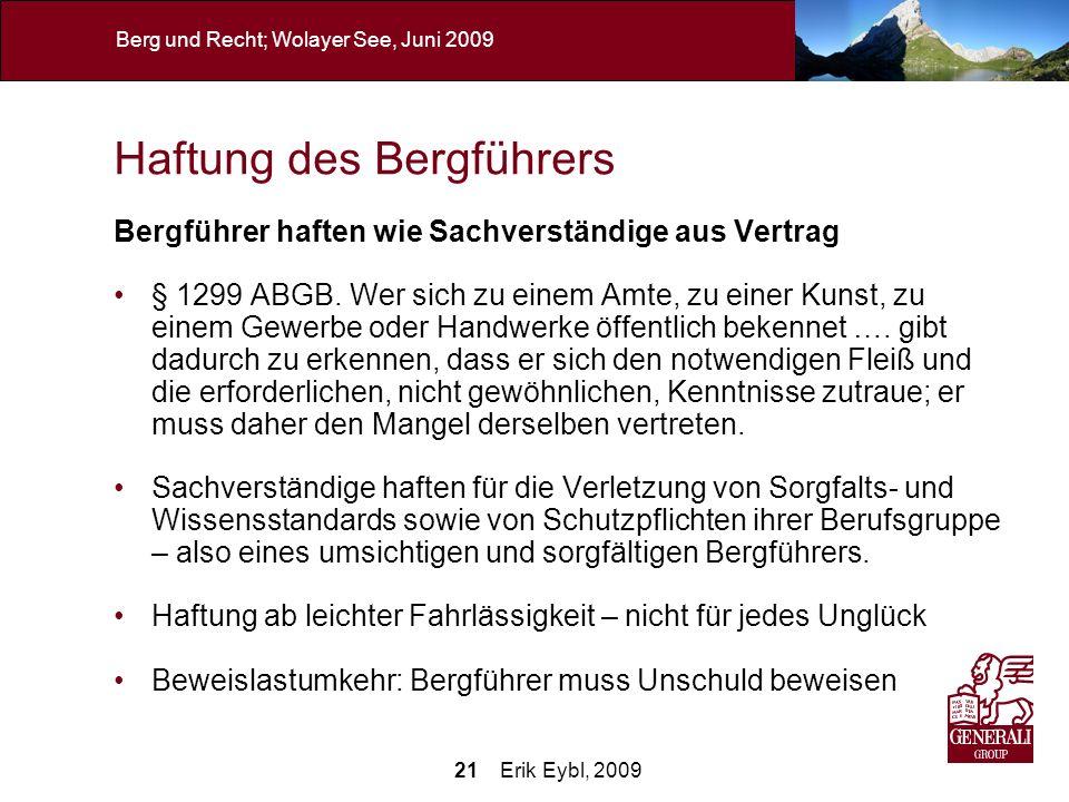 21 Erik Eybl, 2009 Berg und Recht; Wolayer See, Juni 2009 Haftung des Bergführers Bergführer haften wie Sachverständige aus Vertrag § 1299 ABGB. Wer s