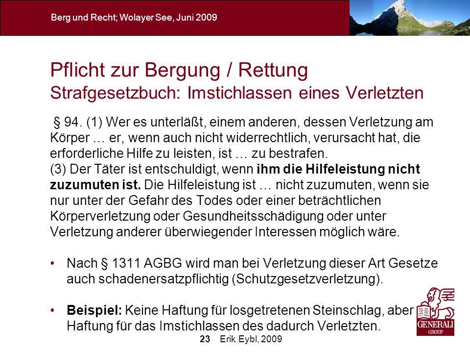 23 Erik Eybl, 2009 Berg und Recht; Wolayer See, Juni 2009 Pflicht zur Bergung / Rettung Strafgesetzbuch: Imstichlassen eines Verletzten § 94. (1) Wer