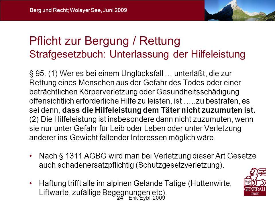 24 Erik Eybl, 2009 Berg und Recht; Wolayer See, Juni 2009 Pflicht zur Bergung / Rettung Strafgesetzbuch: Unterlassung der Hilfeleistung § 95. (1) Wer