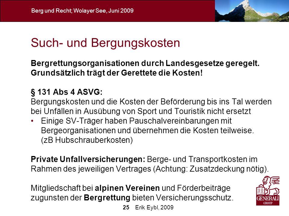 25 Erik Eybl, 2009 Berg und Recht; Wolayer See, Juni 2009 Such- und Bergungskosten Bergrettungsorganisationen durch Landesgesetze geregelt. Grundsätzl