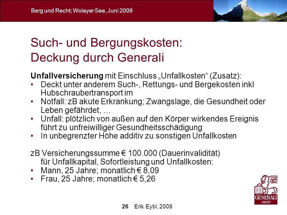 26 Erik Eybl, 2009 Berg und Recht; Wolayer See, Juni 2009 Such- und Bergungskosten: Deckung durch Generali Unfallversicherung mit Einschluss Unfallkos