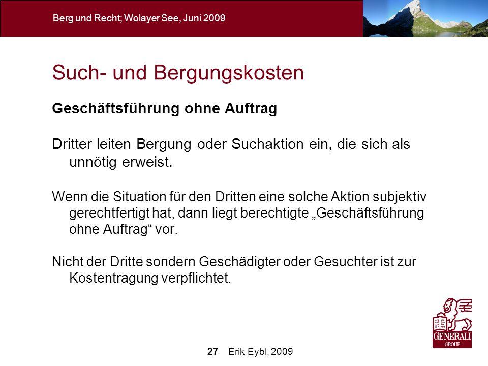 27 Erik Eybl, 2009 Berg und Recht; Wolayer See, Juni 2009 Such- und Bergungskosten Geschäftsführung ohne Auftrag Dritter leiten Bergung oder Suchaktio