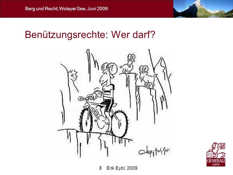 14 Erik Eybl, 2009 Berg und Recht; Wolayer See, Juni 2009 Haftung für einen mangelhaften Weg Bei unentgeltlicher Benützung darf Verkehrssicherheit nicht überspannt werden – Verpflichtungen des Halters jedenfalls geringer als im Flachland.