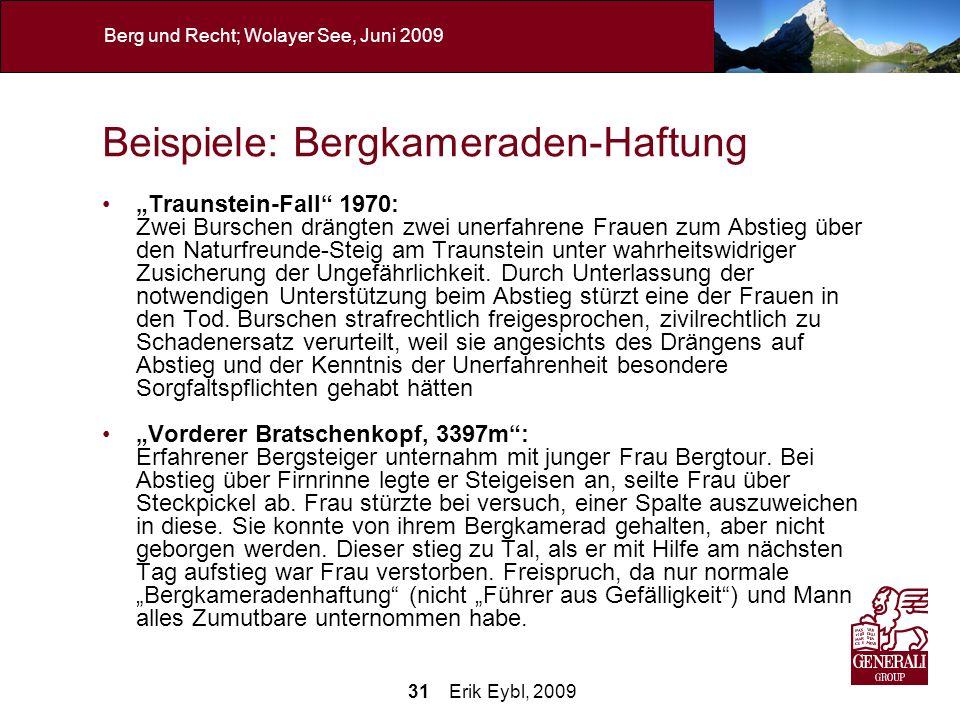 31 Erik Eybl, 2009 Berg und Recht; Wolayer See, Juni 2009 Beispiele: Bergkameraden-Haftung Traunstein-Fall 1970: Zwei Burschen drängten zwei unerfahre