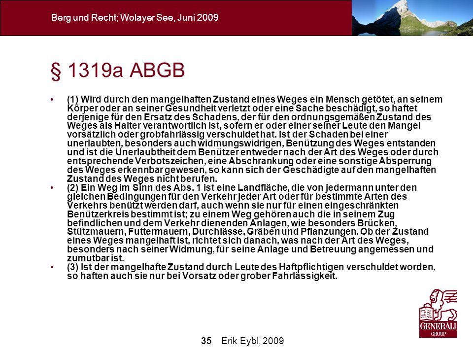 35 Erik Eybl, 2009 Berg und Recht; Wolayer See, Juni 2009 § 1319a ABGB (1) Wird durch den mangelhaften Zustand eines Weges ein Mensch getötet, an sein