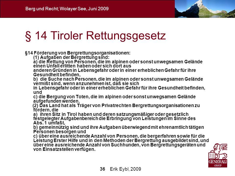 36 Erik Eybl, 2009 Berg und Recht; Wolayer See, Juni 2009 § 14 Tiroler Rettungsgesetz §14 Förderung von Bergrettungsorganisationen: (1) Aufgaben der B