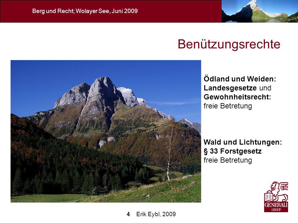 4 Erik Eybl, 2009 Berg und Recht; Wolayer See, Juni 2009 Benützungsrechte Wald und Lichtungen: § 33 Forstgesetz freie Betretung Ödland und Weiden: Lan