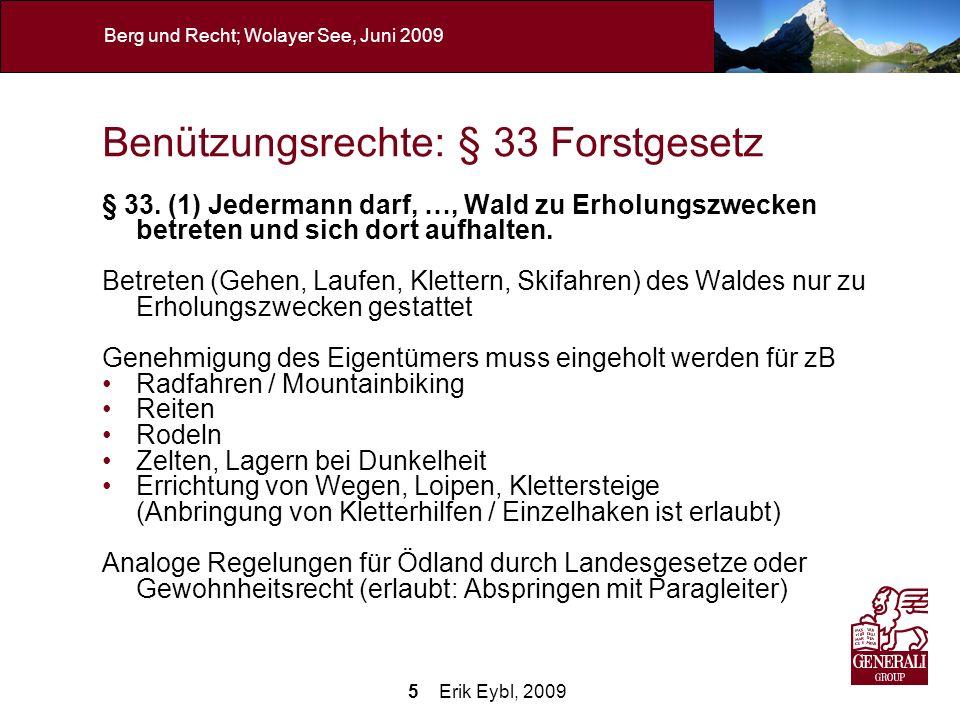 5 Erik Eybl, 2009 Berg und Recht; Wolayer See, Juni 2009 Benützungsrechte: § 33 Forstgesetz § 33. (1) Jedermann darf, …, Wald zu Erholungszwecken betr